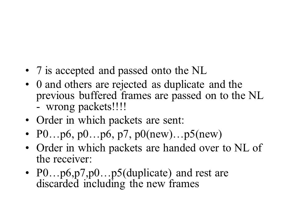 7 is accepted and passed onto the NL 0 and others are rejected as duplicate and the previous buffered frames are passed on to the NL - wrong packets!!