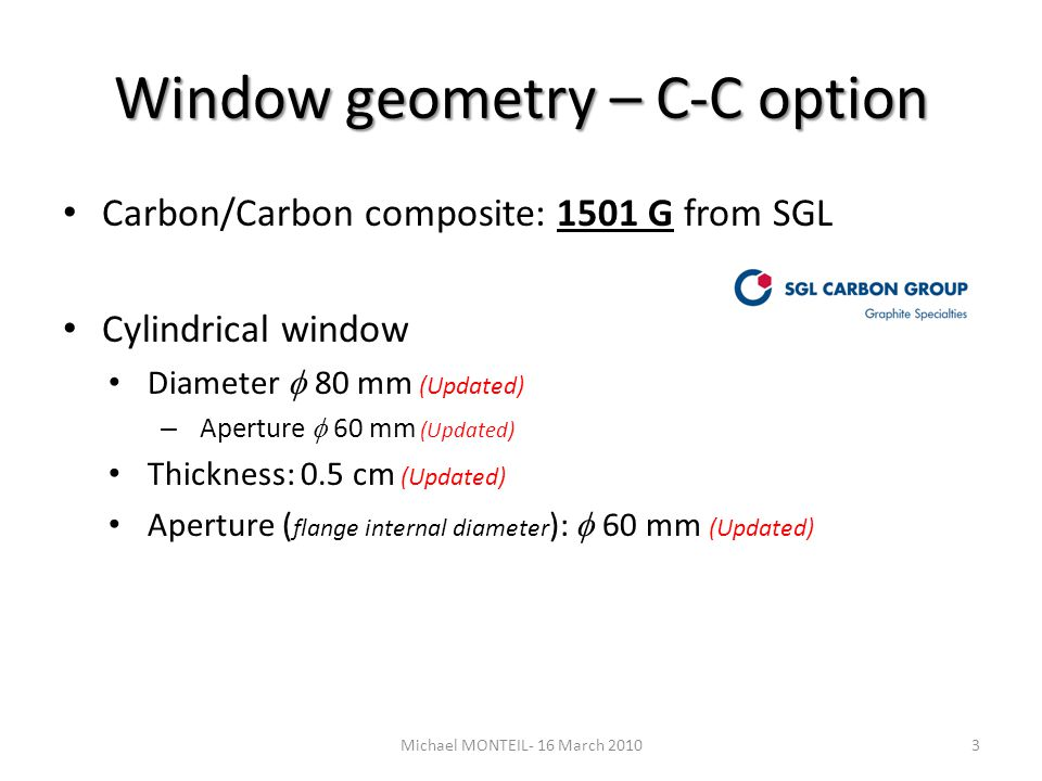 Window geometry – C-C option Carbon/Carbon composite: 1501 G from SGL Cylindrical window Diameter 80 mm (Updated) – Aperture 60 mm (Updated) Thickness