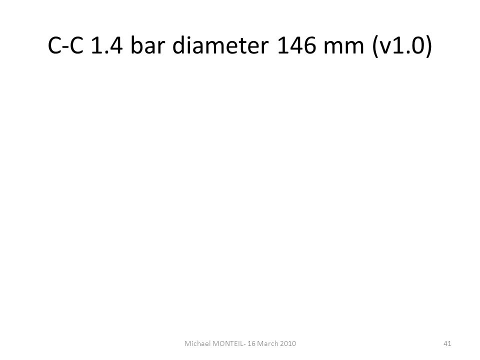 C-C 1.4 bar diameter 146 mm (v1.0) Michael MONTEIL- 16 March 201041