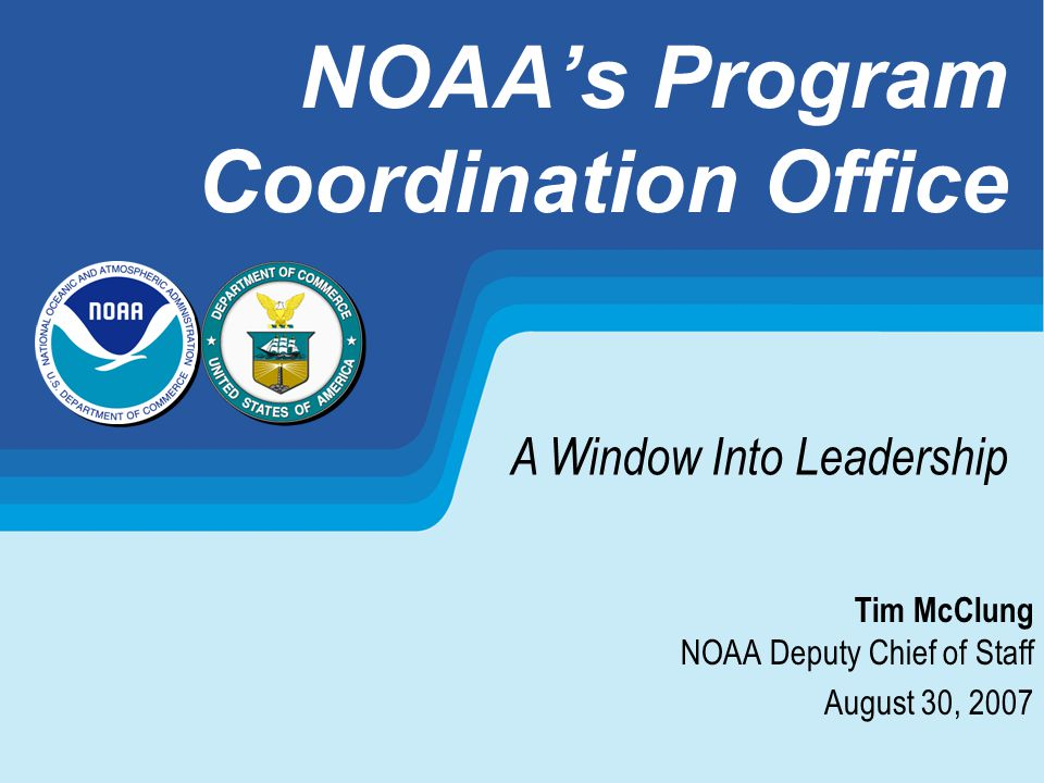 NOAA s Program Coordination Office: A Window Into Leadership12 NOAAs Program Coordination Office A Window Into Leadership Benefits to NOAA Building a cadre of NOAAs future leaders with: Broad based knowledge of all NOAA programs Understanding of the internal and external pressures influencing NOAA policy Connections across all line offices Assisting NOAA Leadership to serve the Nation needs
