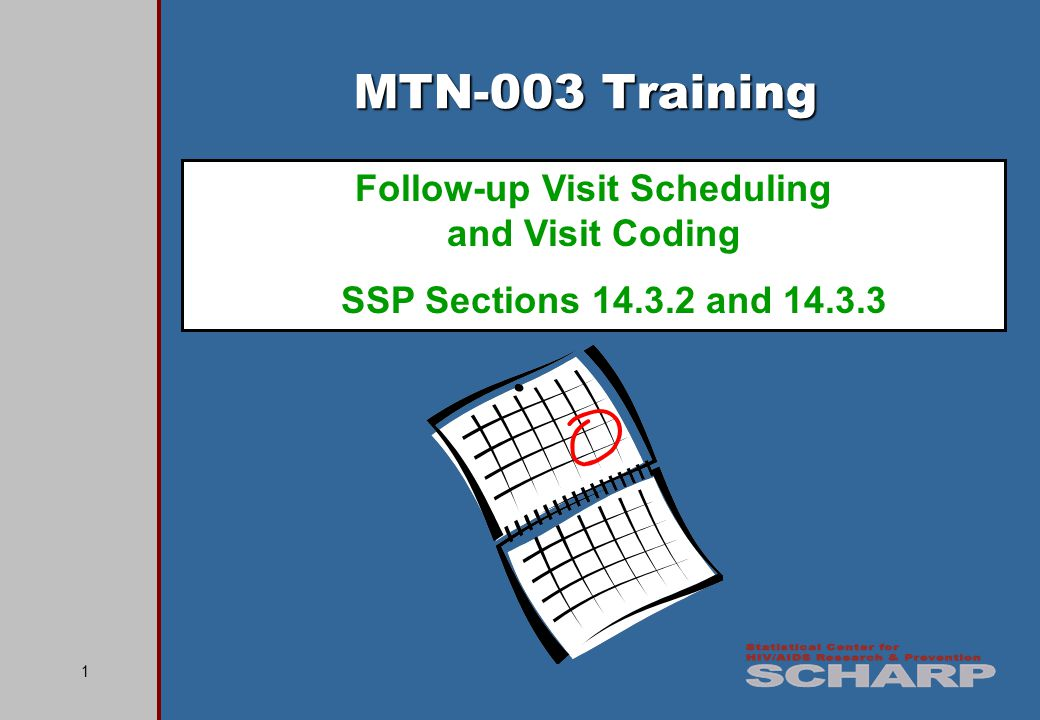12 Tools for Determining Participants Follow-up Visit Schedule SCHARP developed an Excel file that you can use to create a participant study visit schedule/calendar Requires a small amount of information to be entered (PTID, Enrollment Date) The target dates and visit windows will be programmed into the tool such that a visit schedule is created for the participant The visit schedule can be printed and placed in the participants MTN-003 study notebook
