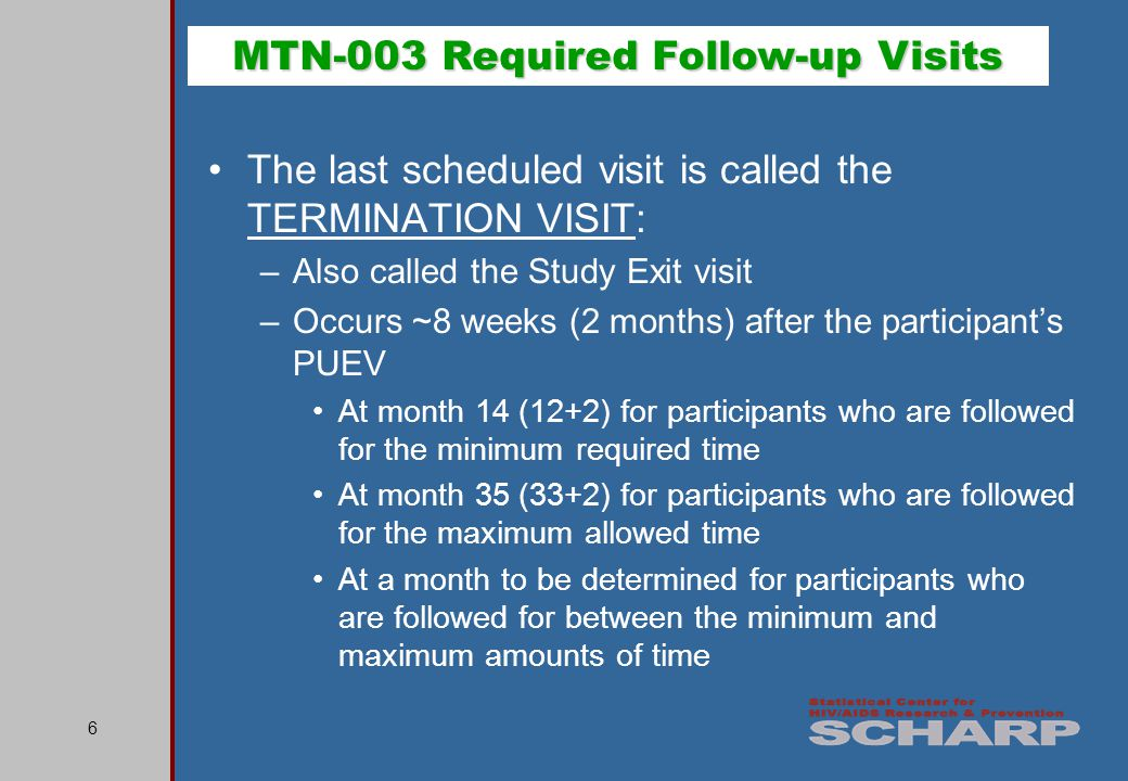 7 Two clarifications about the PUEV: –For participants who terminate early from the study (e.g., due to participant choice), whenever possible, conduct a PUEV as the participants last follow-up visit –For participants who permanently discontinue product use during follow-up but stay in the study, the PUEV is still conducted as the second-to-last follow-up visit For these participants, the PUEV is not the visit when product use is permanently discontinued Ex.