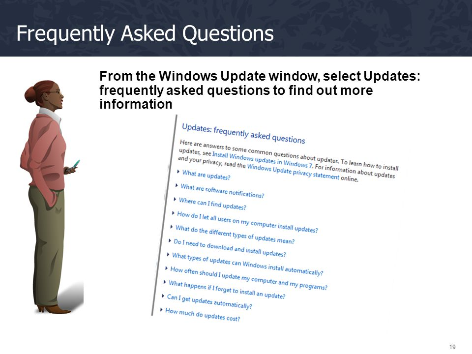 19 Frequently Asked Questions From the Windows Update window, select Updates: frequently asked questions to find out more information