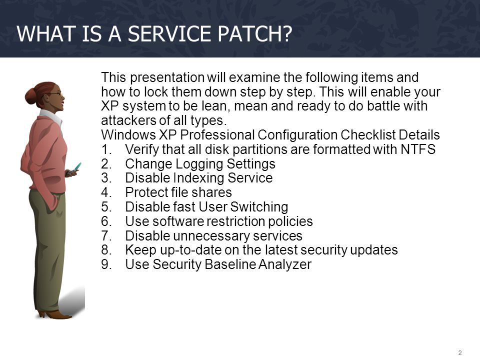 222 WHAT IS A SERVICE PATCH? This presentation will examine the following items and how to lock them down step by step. This will enable your XP syste