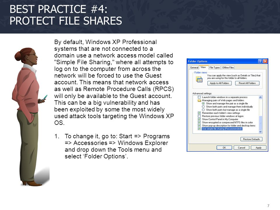 777 BEST PRACTICE #4: PROTECT FILE SHARES By default, Windows XP Professional systems that are not connected to a domain use a network access model ca