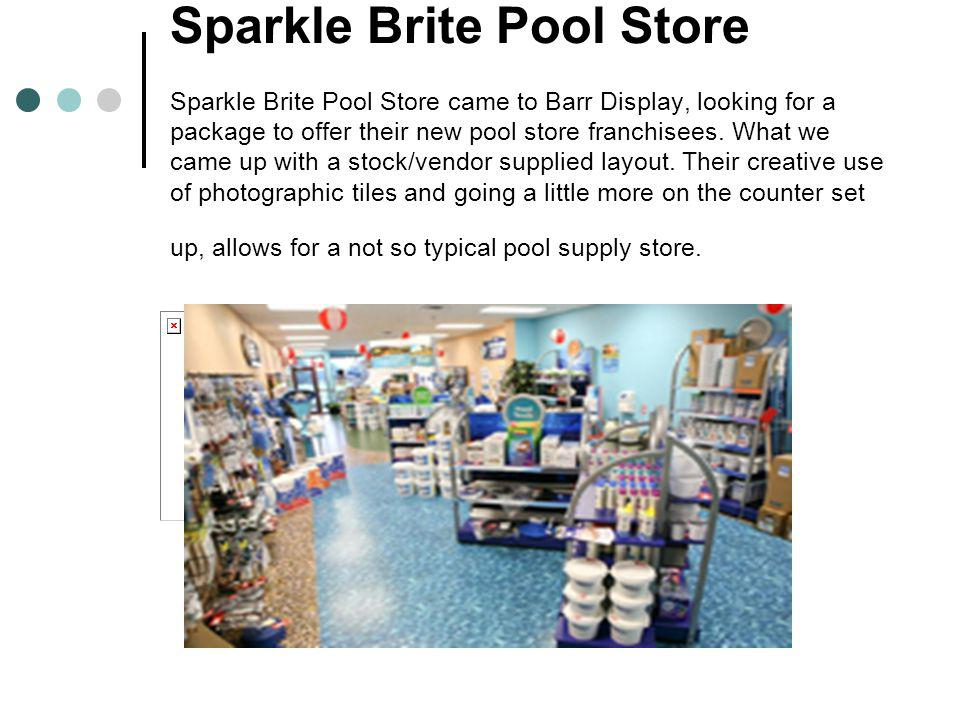 Sparkle Brite Pool Store Sparkle Brite Pool Store came to Barr Display, looking for a package to offer their new pool store franchisees. What we came