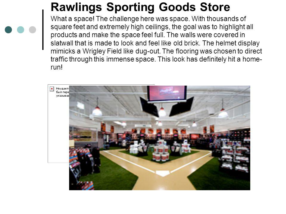 Rawlings Sporting Goods Store What a space! The challenge here was space. With thousands of square feet and extremely high ceilings, the goal was to h