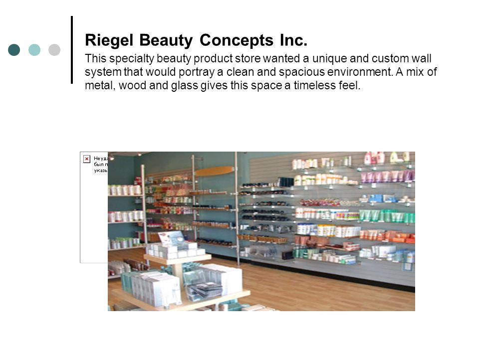 Riegel Beauty Concepts Inc. This specialty beauty product store wanted a unique and custom wall system that would portray a clean and spacious environ