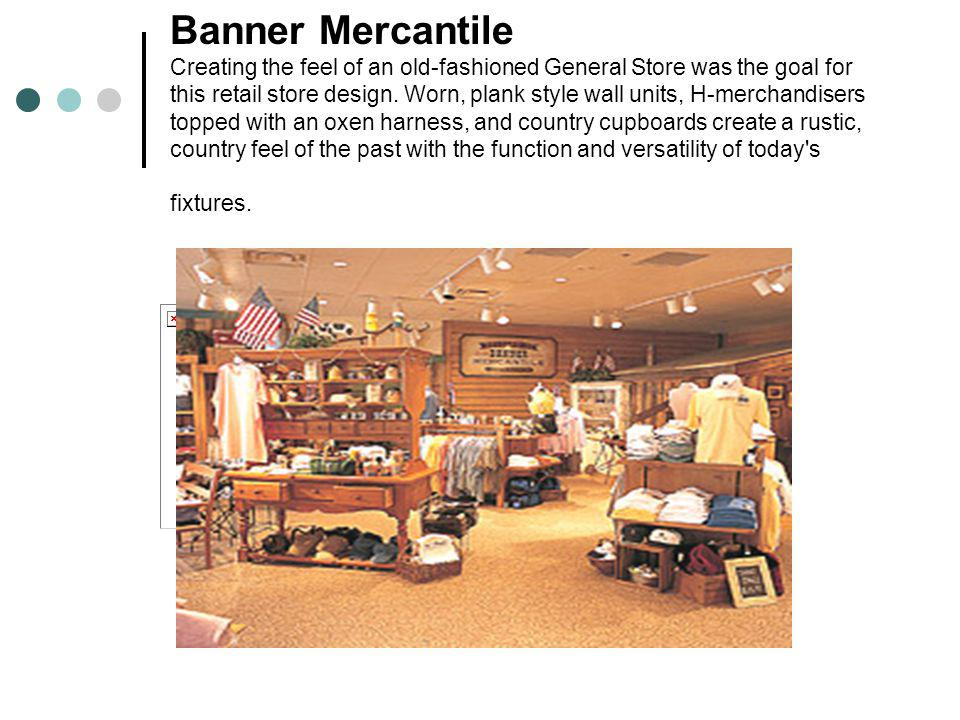 Banner Mercantile Creating the feel of an old-fashioned General Store was the goal for this retail store design. Worn, plank style wall units, H-merch