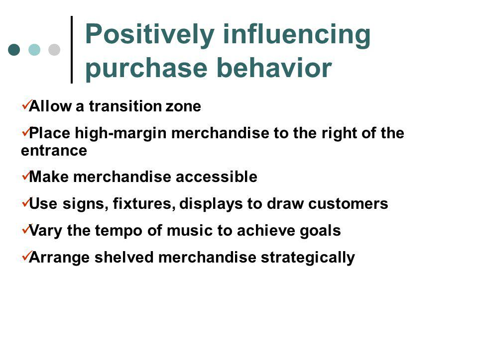 Positively influencing purchase behavior Allow a transition zone Place high-margin merchandise to the right of the entrance Make merchandise accessibl