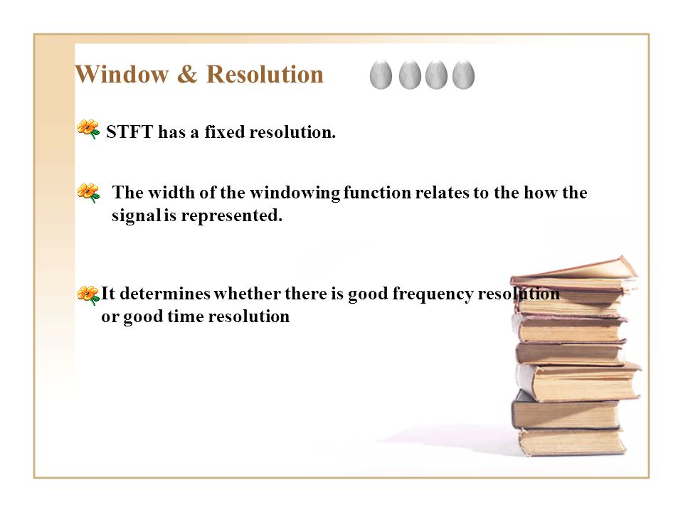 Window & Resolution STFT has a fixed resolution. The width of the windowing function relates to the how the signal is represented. It determines wheth
