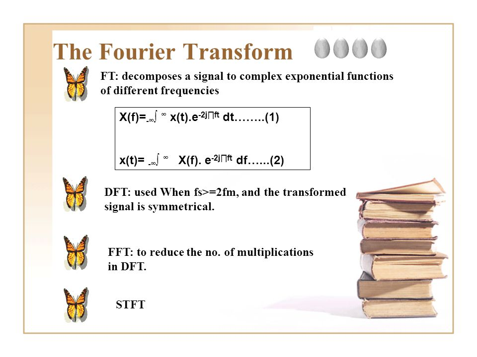 The Fourier Transform DFT: used When fs>=2fm, and the transformed signal is symmetrical. FT: decomposes a signal to complex exponential functions of d