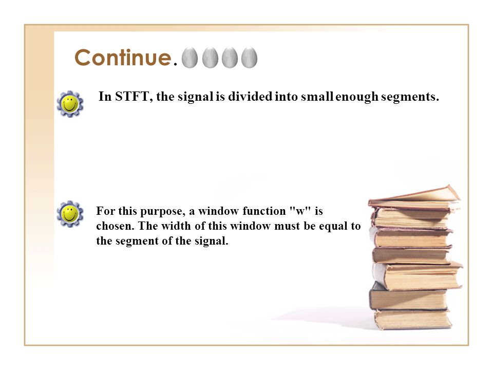 Continue. In STFT, the signal is divided into small enough segments.
