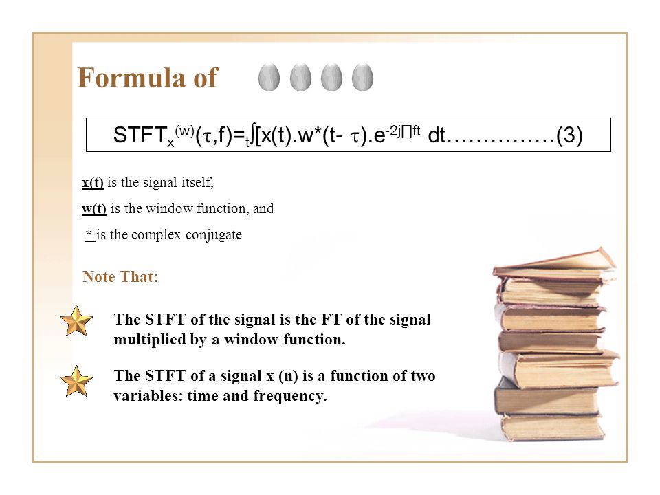 Formula of x(t) is the signal itself, w(t) is the window function, and * is the complex conjugate The STFT of the signal is the FT of the signal multi