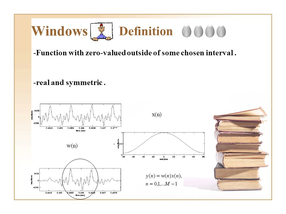 Windows -real and symmetric. -Function with zero-valued outside of some chosen interval. Definition