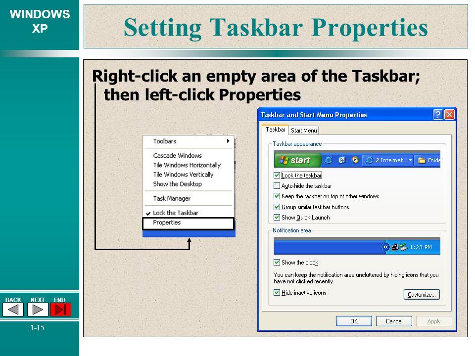 WINDOWS XP BACKNEXTEND 1-15 Setting Taskbar Properties Right-click an empty area of the Taskbar; then left-click Properties