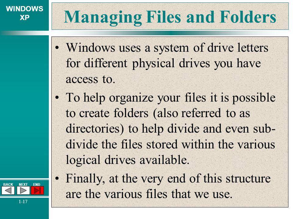 WINDOWS XP BACKNEXTEND 1-17 Managing Files and Folders Windows uses a system of drive letters for different physical drives you have access to. To hel