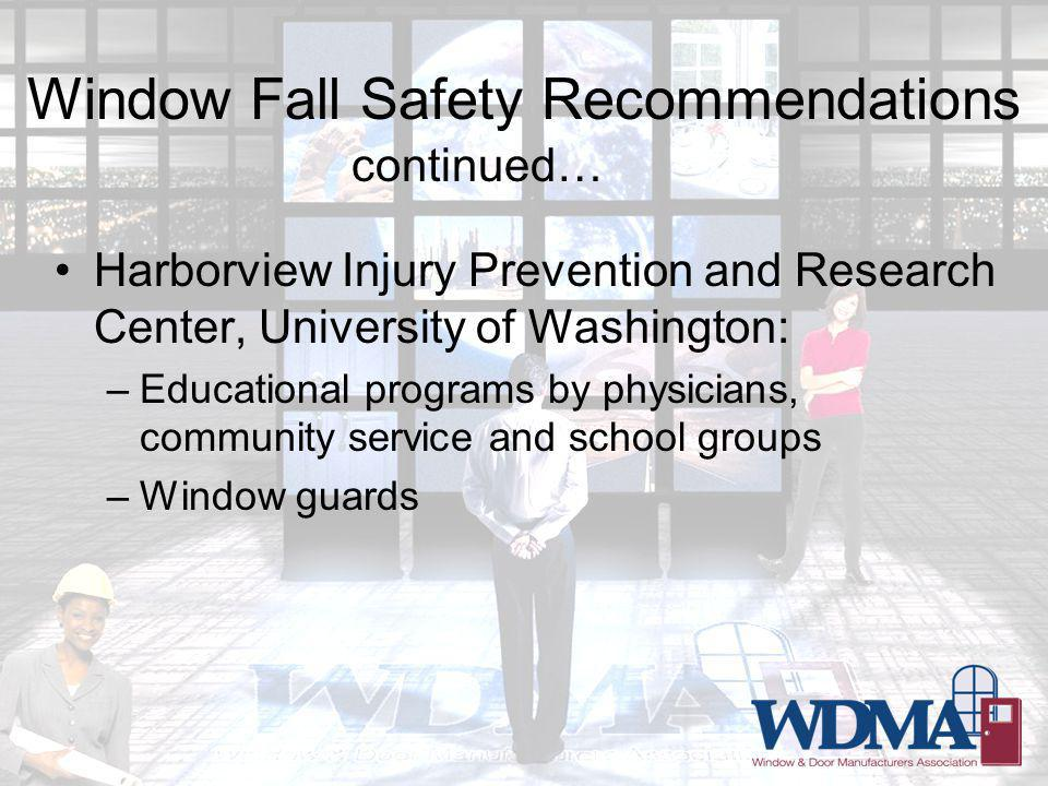 Window Fall Safety Recommendations Harborview Injury Prevention and Research Center, University of Washington: –Educational programs by physicians, community service and school groups –Window guards continued…