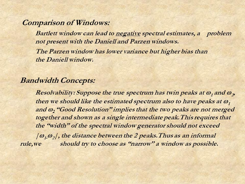 Comparison of Windows: Bartlett window can lead to negative spectral estimates, a problem not present with the Daniell and Parzen windows.