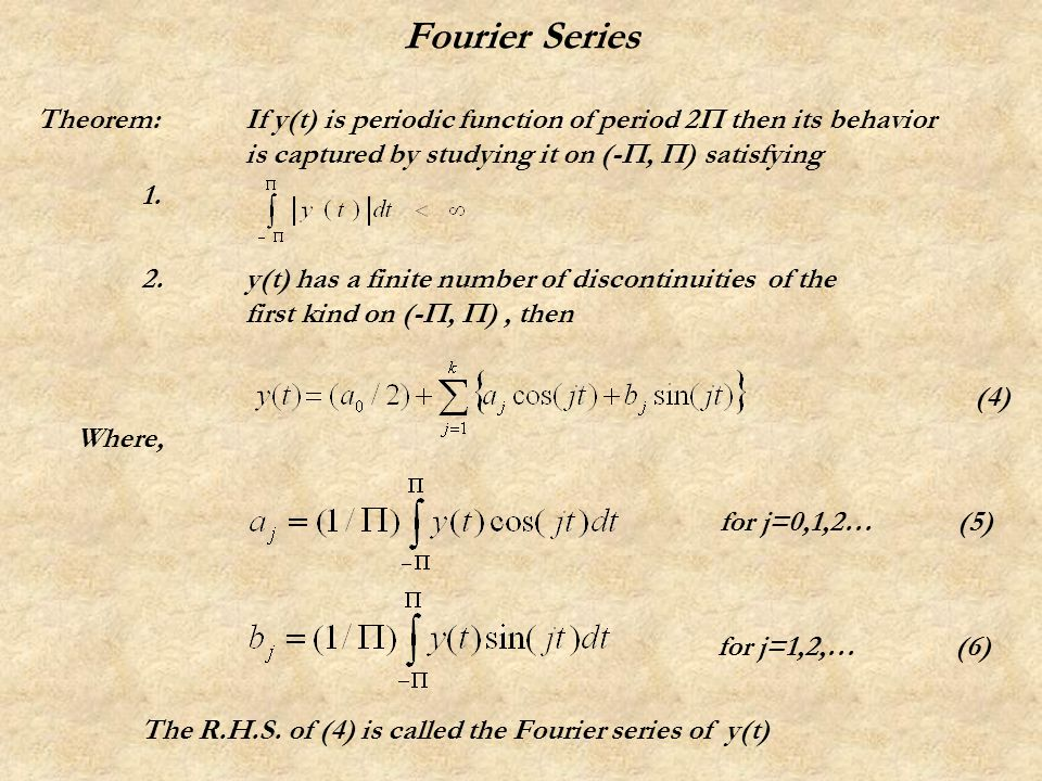 Fourier Series Theorem:If y(t) is periodic function of period 2Π then its behavior is captured by studying it on (-Π, Π) satisfying 1.