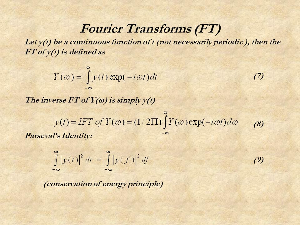 Fourier Transforms (FT) Let y(t) be a continuous function of t (not necessarily periodic ), then the FT of y(t) is defined as (7) The inverse FT of Y( ) is simply y(t) (8) Parsevals Identity: (9) (conservation of energy principle)