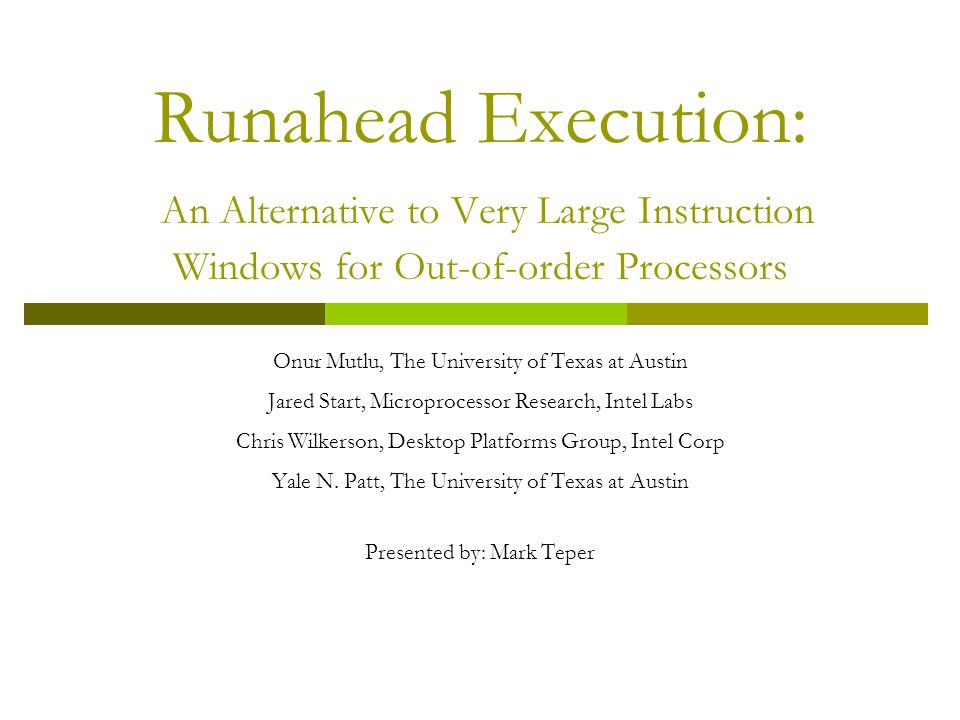 Runahead Execution: An Alternative to Very Large Instruction Windows for Out-of-order Processors Onur Mutlu, The University of Texas at Austin Jared S