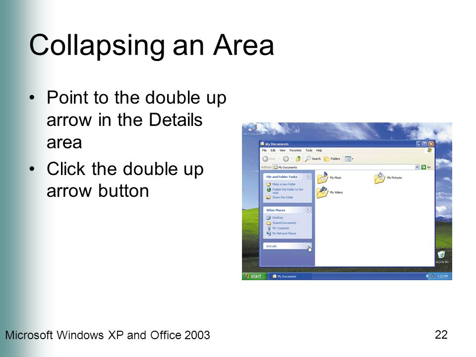 Microsoft Windows XP and Office 2003 22 Collapsing an Area Point to the double up arrow in the Details area Click the double up arrow button