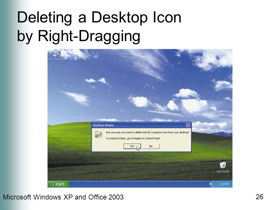 Microsoft Windows XP and Office 2003 26 Deleting a Desktop Icon by Right-Dragging