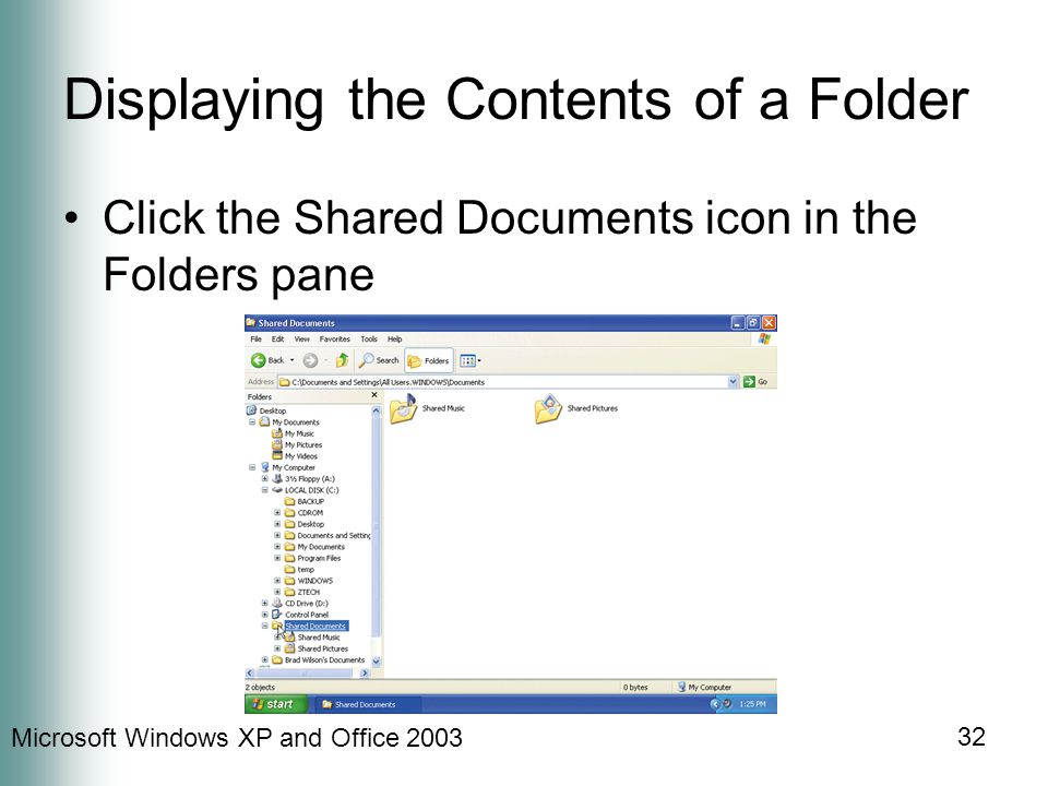 Microsoft Windows XP and Office 2003 32 Displaying the Contents of a Folder Click the Shared Documents icon in the Folders pane