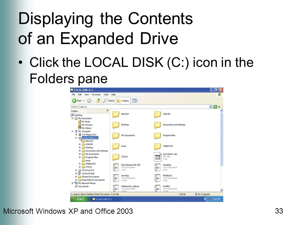 Microsoft Windows XP and Office 2003 33 Displaying the Contents of an Expanded Drive Click the LOCAL DISK (C:) icon in the Folders pane