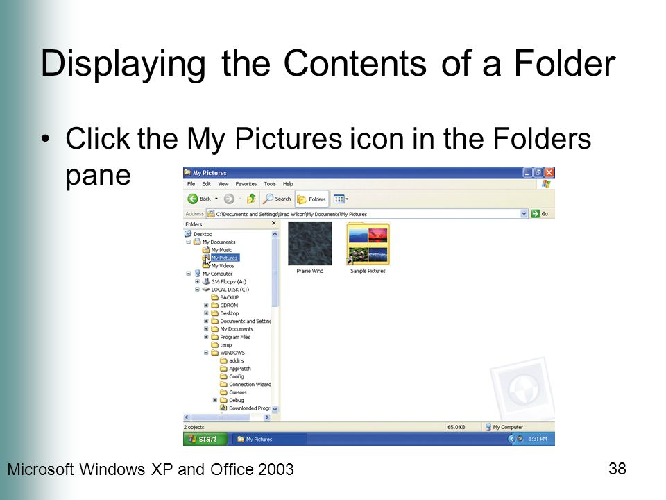 Microsoft Windows XP and Office 2003 38 Displaying the Contents of a Folder Click the My Pictures icon in the Folders pane