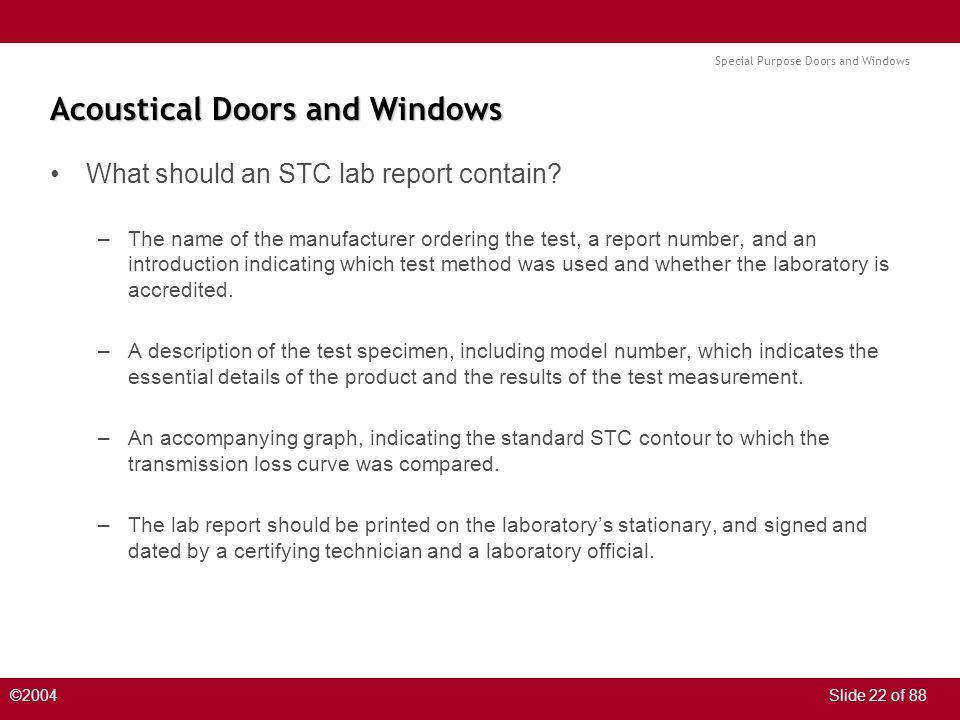 Special Purpose Doors and Windows ©2004Slide 22 of 88 Acoustical Doors and Windows What should an STC lab report contain.
