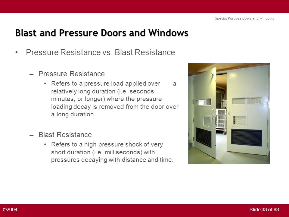 Special Purpose Doors and Windows ©2004Slide 33 of 88 Blast and Pressure Doors and Windows Pressure Resistance vs.