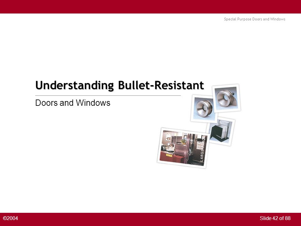 Special Purpose Doors and Windows ©2004Slide 42 of 88 Understanding Bullet-Resistant Doors and Windows