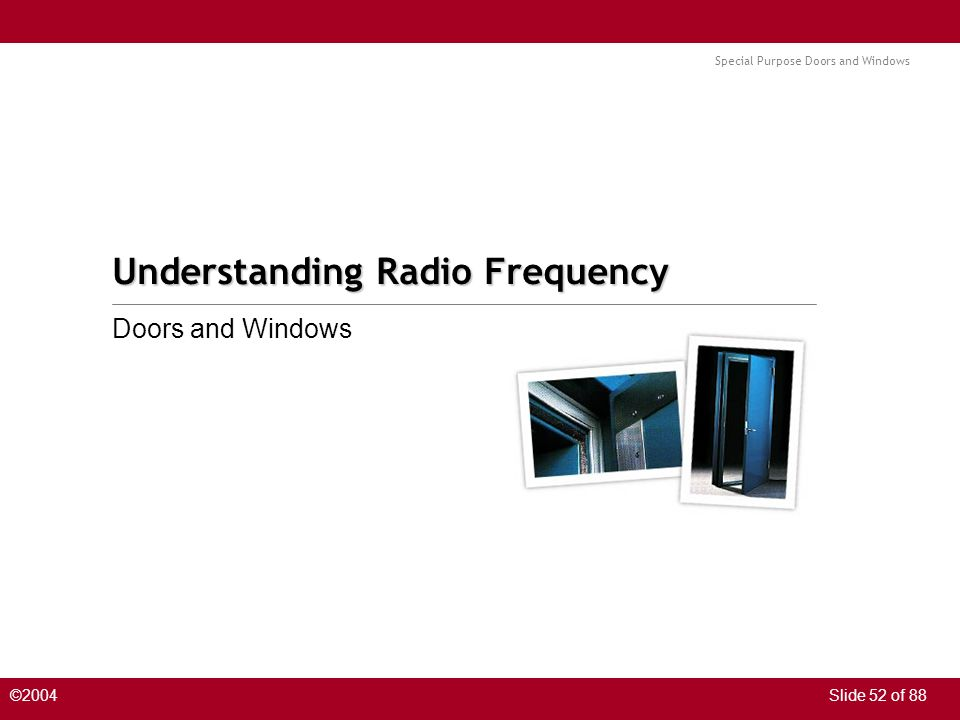 Special Purpose Doors and Windows ©2004Slide 52 of 88 Understanding Radio Frequency Doors and Windows