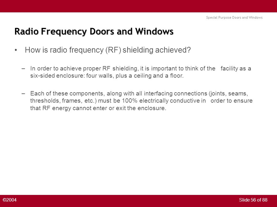 Special Purpose Doors and Windows ©2004Slide 56 of 88 Radio Frequency Doors and Windows How is radio frequency (RF) shielding achieved.