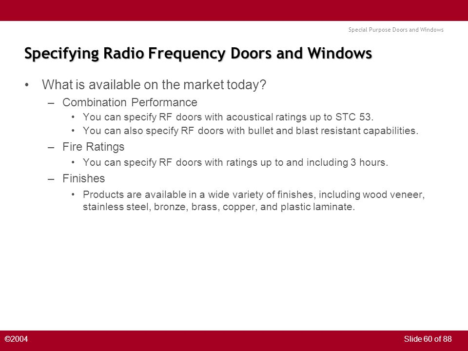 Special Purpose Doors and Windows ©2004Slide 60 of 88 Specifying Radio Frequency Doors and Windows What is available on the market today? –Combination