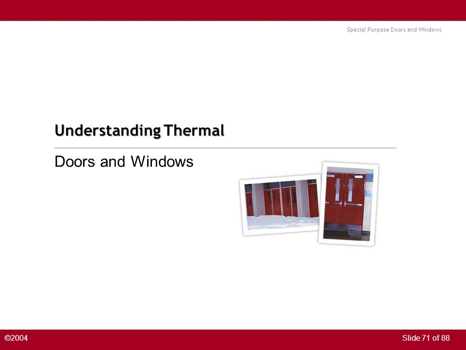 Special Purpose Doors and Windows ©2004Slide 71 of 88 Understanding Thermal Doors and Windows
