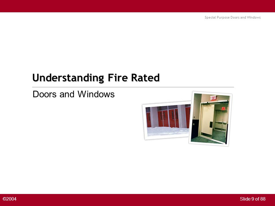 Special Purpose Doors and Windows ©2004Slide 9 of 88 Understanding Fire Rated Doors and Windows