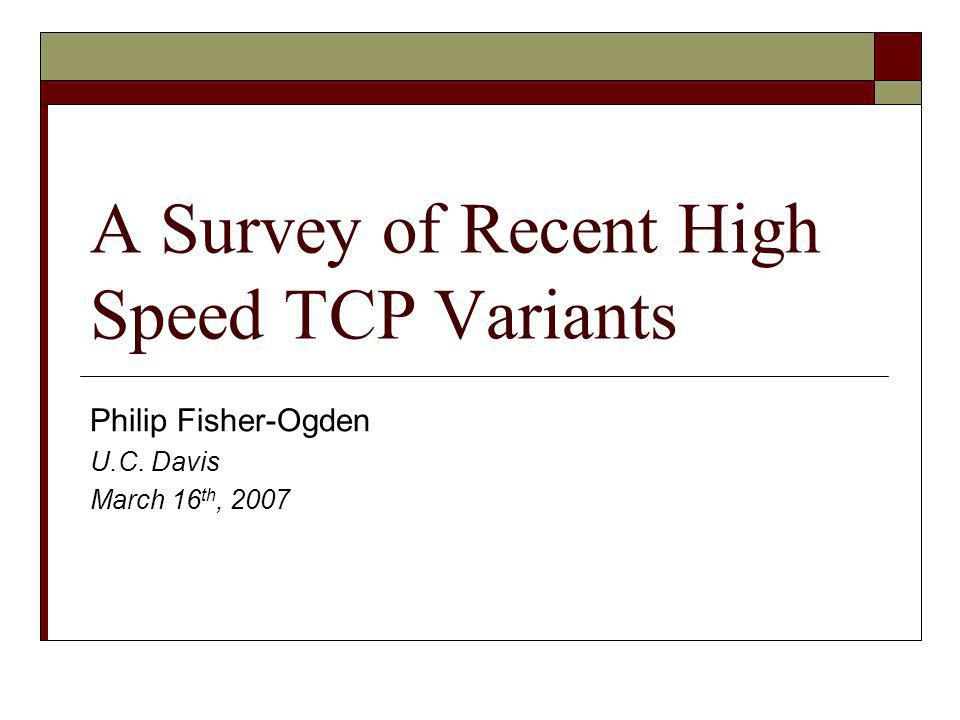 Outline 1.Why do we need high speed TCP variants.