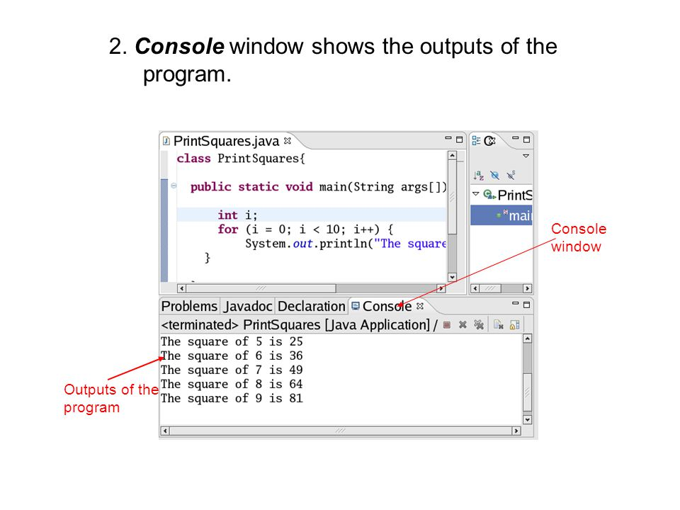 2. Console window shows the outputs of the program. Console window Outputs of the program