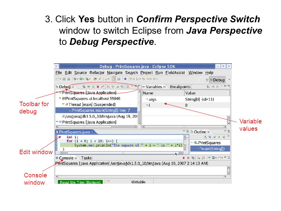 3. Click Yes button in Confirm Perspective Switch window to switch Eclipse from Java Perspective to Debug Perspective. Toolbar for debug Variable valu