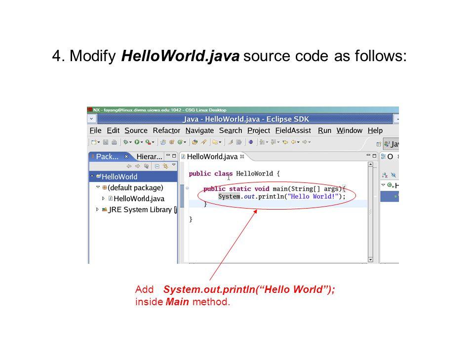 4. Modify HelloWorld.java source code as follows: Add System.out.println(Hello World); inside Main method.