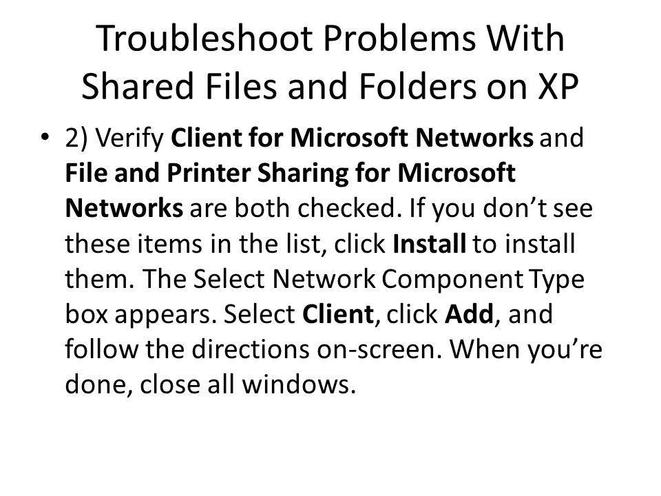 Troubleshoot Problems With Shared Files and Folders on XP 2) Verify Client for Microsoft Networks and File and Printer Sharing for Microsoft Networks