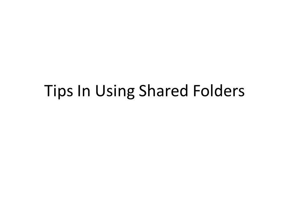 Tips In Using Shared Folders