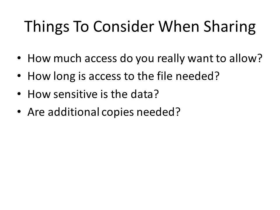 Things To Consider When Sharing How much access do you really want to allow.