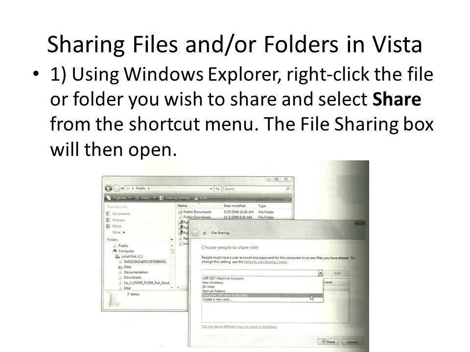 Sharing Files and/or Folders in Vista 1) Using Windows Explorer, right-click the file or folder you wish to share and select Share from the shortcut menu.