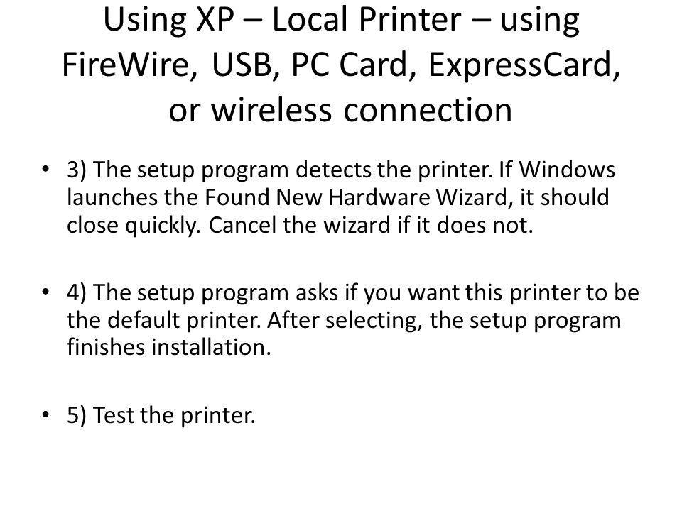 Using XP – Local Printer – using FireWire, USB, PC Card, ExpressCard, or wireless connection 3) The setup program detects the printer.