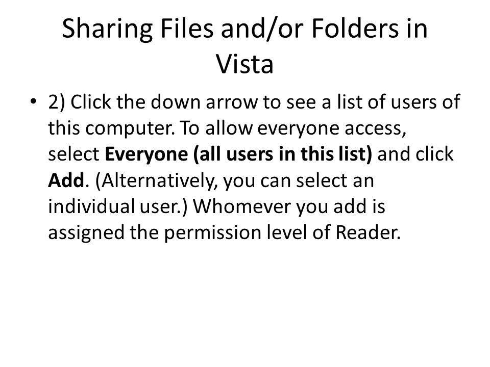 Sharing Files and/or Folders in Vista 2) Click the down arrow to see a list of users of this computer. To allow everyone access, select Everyone (all