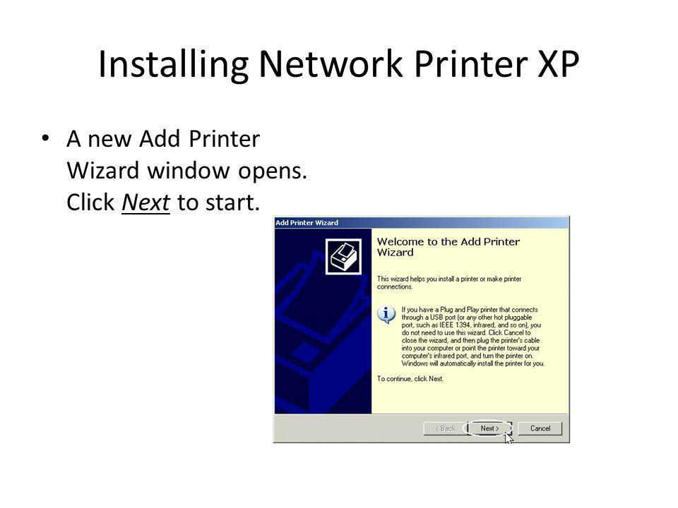 Installing Network Printer XP A new Add Printer Wizard window opens. Click Next to start.